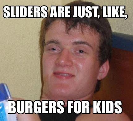 Images For Memes - meme creator sliders are just like burgers for kids meme generator at memecreator org