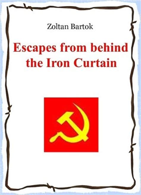 The Iron Curtain Book by Escapes From Behind The Iron Curtain By Zoltan Bartok