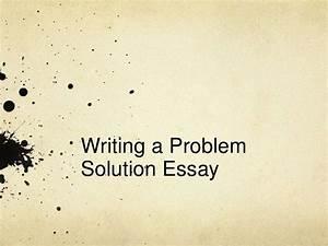 Persuasive Essay Outline Examples Problem Solution Essay