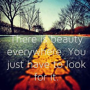There, Is, Beauty, Everywhere, You, Just, Have, To, Look, For, It