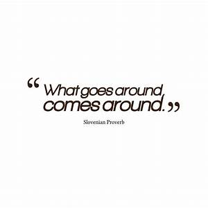 Quotes about Goes Around Comes Around (39 quotes)