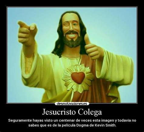 Jesucristo Colega | Desmotivaciones