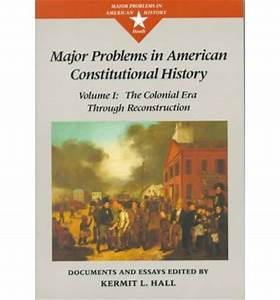 major problems in american constitutional history the With major problems in american colonial history documents and essays