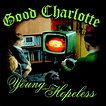 Good Charlotte - The Young and the Hopeless Lyrics and ...