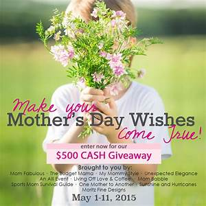 $500 CASH GIVEAWAY! Make YOUR Mother's Day Wishes Come ...