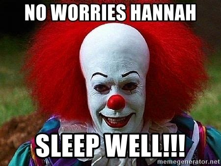 Hannah Meme - no worries hannah sleep well pennywise the clown meme generator