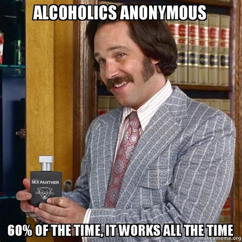 Anonymous Meme - alcoholics anonymous 60 of the time it works all the