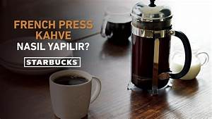 French Press Kaffeepulver : french press kahve nas l yap l r starbucks t rkiye youtube ~ Orissabook.com Haus und Dekorationen