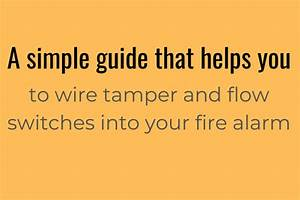 How To Wire Tamper And Flow Switches Into Fire Alarm