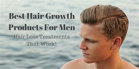 Best Hair Growth Products For Men: Hair Loss Treatments