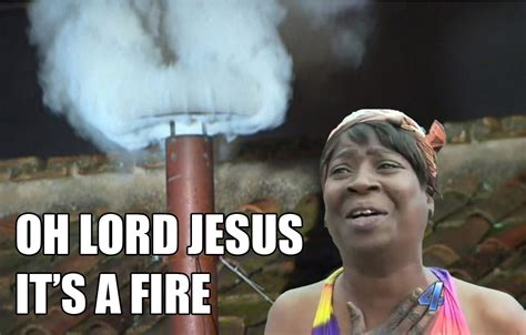 Fire Memes - oh lord jesus it s a fire pope francis sweet brown ain t nobody got time for that know
