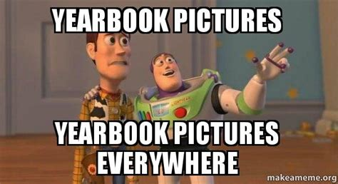 Pictures For Memes - yearbook pictures yearbook pictures everywhere buzz and woody toy story meme make a meme