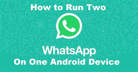 run two whatsapp accounts on one android device