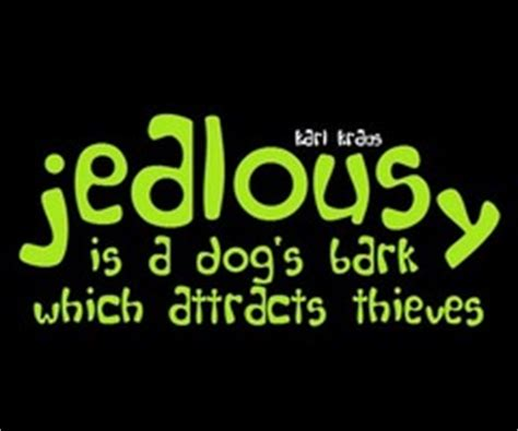 jealousy   dogs bark  attracts thieves jealous