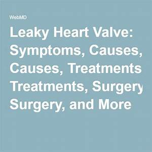 Leaky Heart Valve  Symptoms  Causes  Treatments  Surgery