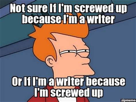 Writer Memes - 13 best images about writing memes on pinterest story of my life you re welcome and sums it up
