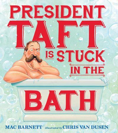 stuck in bath tub fantastic books about u s presidents brightly