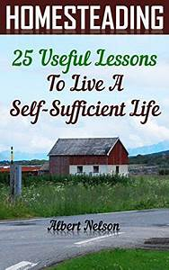 Homesteading 25 Useful Lessons To Live A Self