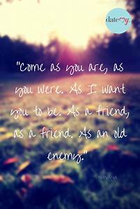 Come as you are... Nirvana Friend Quotes