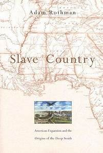 Slave Country: American Expansion and the Origins of the ...
