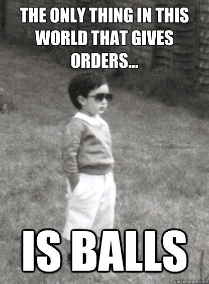 Mafia Kid Meme - the only thing in this world that gives orders is balls mafia kid quickmeme