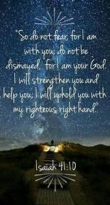 So do not fear, for I am with you, do not be dismayed, for ...