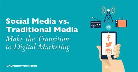 Digital Media Marketing by Social Media Vs Traditional Media Make The Transition