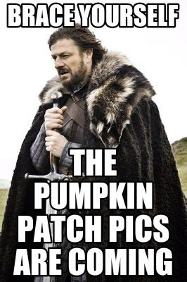 Brace Yourself Meme Creator - meme creator the pumpkin patch pics are coming brace yourself