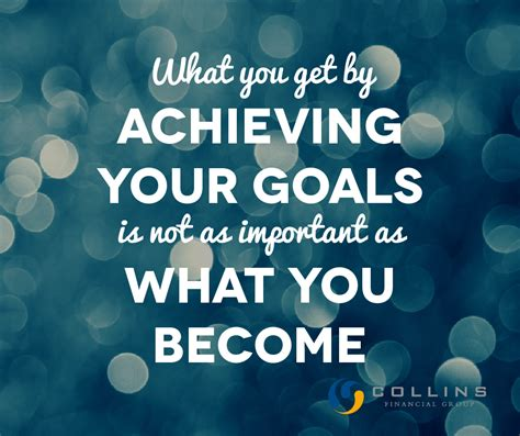 What Is Important To You In Your by What You Get By Achieving Your Goals Is Not As Important