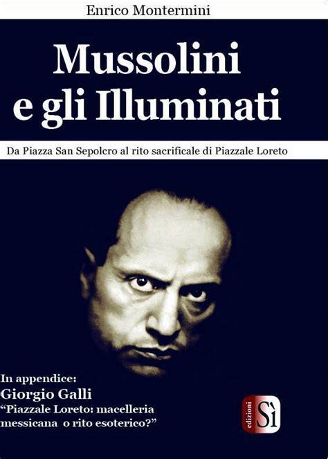 Gli Illuminati Libro Mussolini E Gli Illuminati Presentazione Libro Di