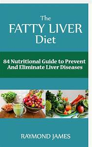 The Fatty Liver Diet 84 Nutritional Guide To Prevent And