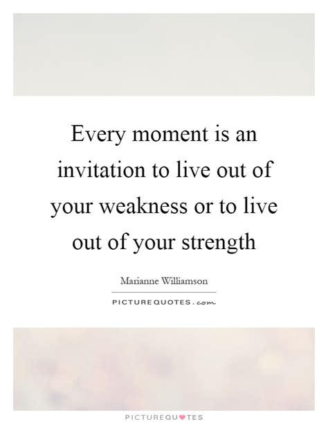 moment   invitation      weakness