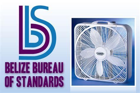 bureau of product standards belize bureau of standards recalls lasko fans ambergris