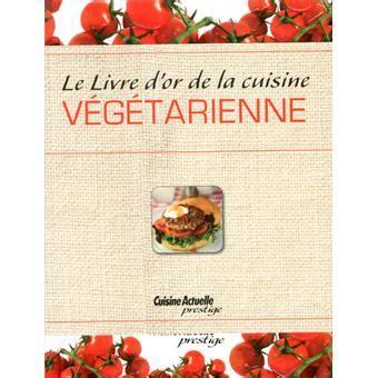 fnac livres cuisine livre d 39 or de la cuisine végétarienne cartonné collectif achat livre achat prix fnac