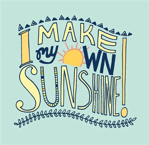 I Make My Own Sunshine!  Daily Positive Quotes