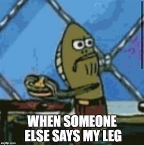 Spongebob My Leg Funny Memes Pictures to Pin on Pinterest PinsDaddy