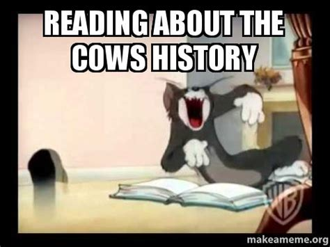 Reddit History Memes - reading about the cows history make a meme