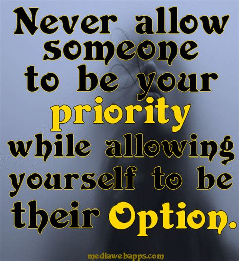 Never Allow Someone to Be Your Priority Quote