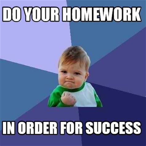 Success Meme Generator - meme creator do your homework in order for success meme generator at memecreator org
