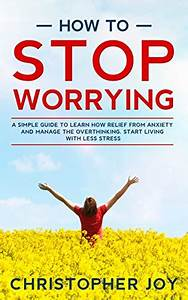 Read Online How To Stop Worrying  A Simple Guide To Learn
