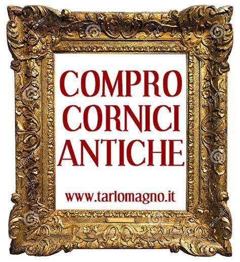 Acquisto Cornici On Line by Compro Cornici Antiche Acquisto Cornici Per Quadri