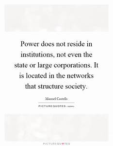 Power does not reside in institutions, not even the state ...
