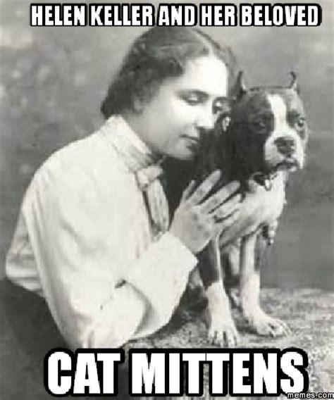 Helen Keller Memes - helen keller and her beloved cat mittens memes com