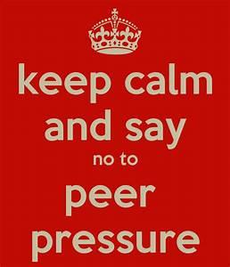 keep calm and say no to peer pressure Poster | bob | Keep ...