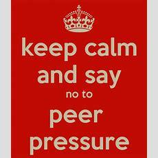Keep Calm And Say No To Peer Pressure Poster  Bob  Keep Calmomatic