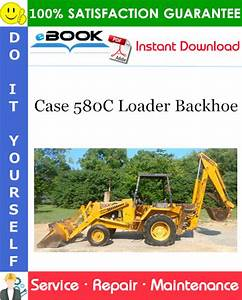 Case 580c Loader Backhoe Service Repair Manual