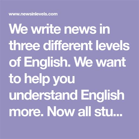 We write news in three different levels of English. We ...