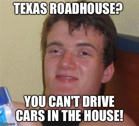 Roadhouse Meme - i ate here for dinner tonight it s so worth it imgflip