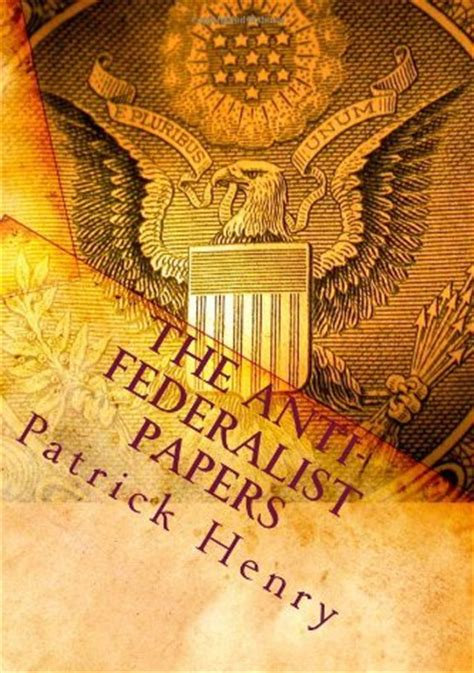 anti federalist papers patrick henry mp classic