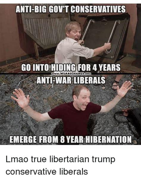 Emerged Meme - anti big govt conservatives go into hiding for 4 years wwwiwearechangeorg anti war liberals